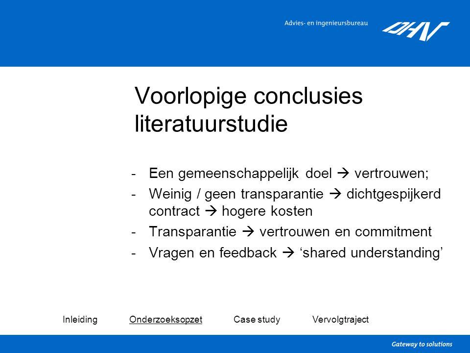 Voorlopige conclusies literatuurstudie -Een gemeenschappelijk doel  vertrouwen; -Weinig / geen transparantie  dichtgespijkerd contract  hogere kost