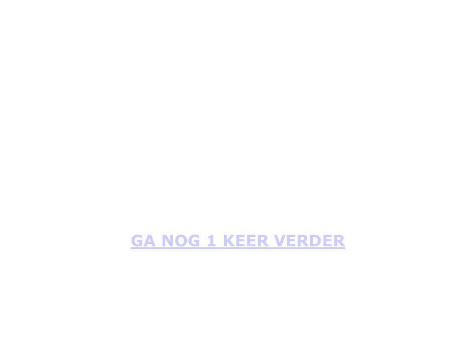 GA NOG 1 KEER VERDER