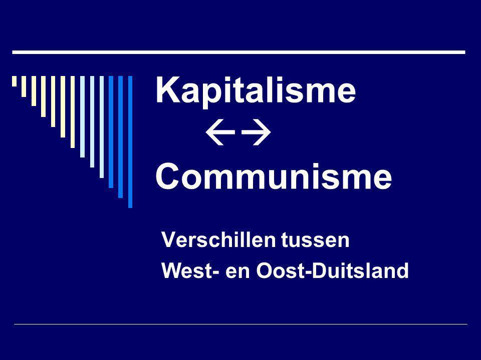 Kapitalisme  Communisme Verschillen tussen West- en Oost-Duitsland