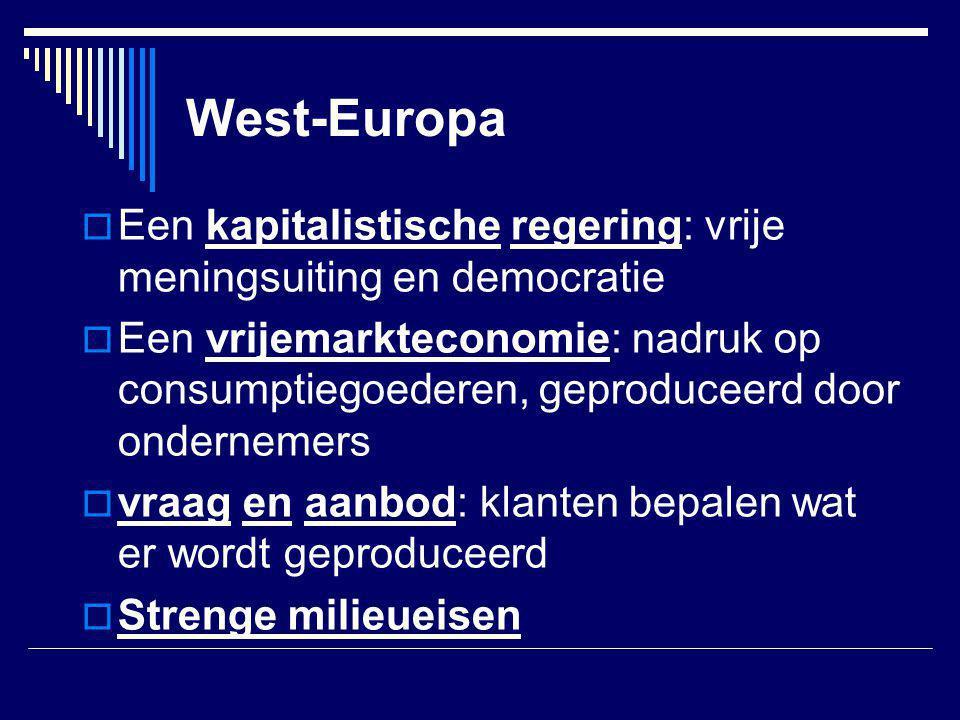 West-Europa  Een kapitalistische regering: vrije meningsuiting en democratie  Een vrijemarkteconomie: nadruk op consumptiegoederen, geproduceerd doo