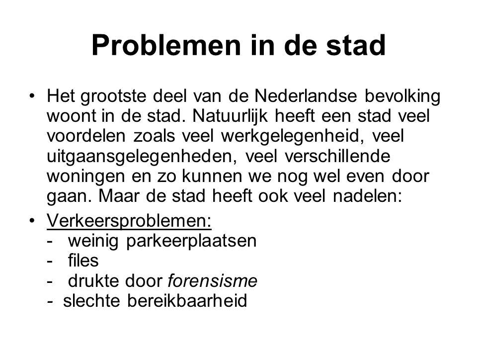 Problemen in de stad Het grootste deel van de Nederlandse bevolking woont in de stad. Natuurlijk heeft een stad veel voordelen zoals veel werkgelegenh