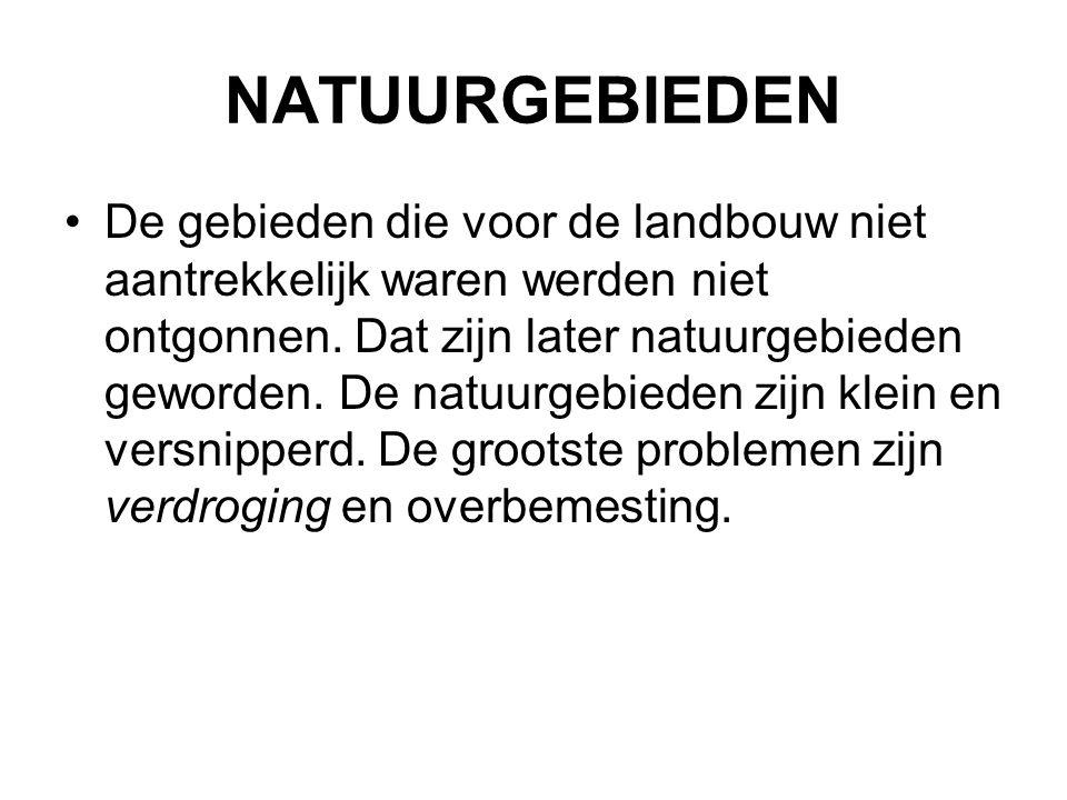 NATUURGEBIEDEN De gebieden die voor de landbouw niet aantrekkelijk waren werden niet ontgonnen. Dat zijn later natuurgebieden geworden. De natuurgebie