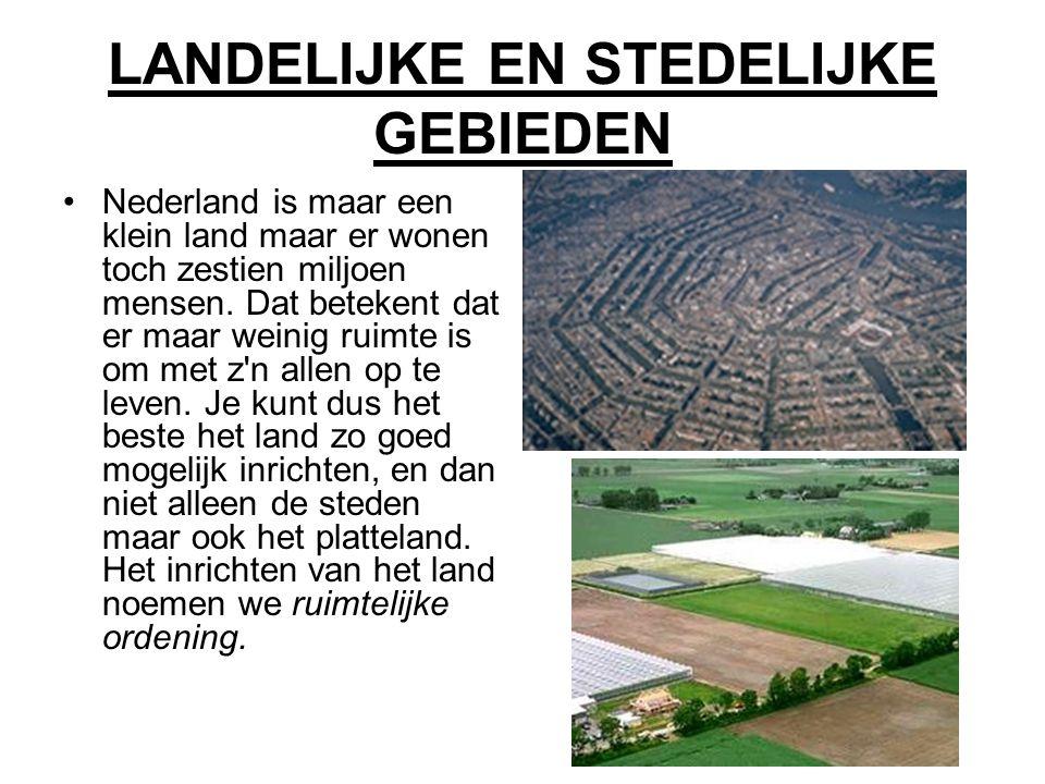 LANDELIJKE EN STEDELIJKE GEBIEDEN Nederland is maar een klein land maar er wonen toch zestien miljoen mensen. Dat betekent dat er maar weinig ruimte i