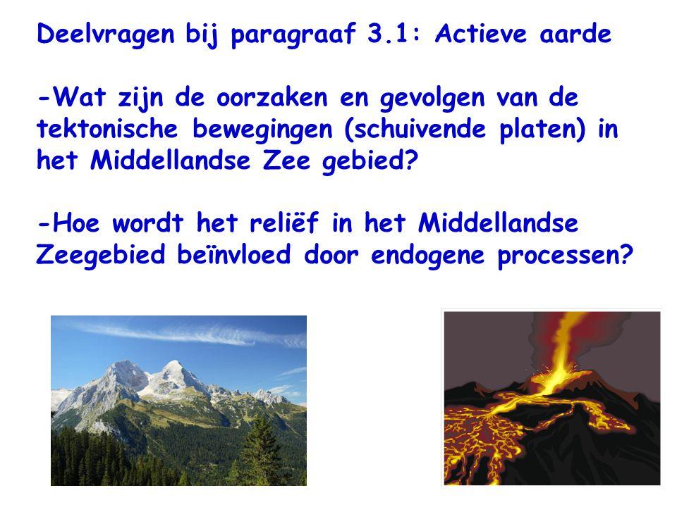 Deelvragen bij paragraaf 3.1: Actieve aarde -Wat zijn de oorzaken en gevolgen van de tektonische bewegingen (schuivende platen) in het Middellandse Ze