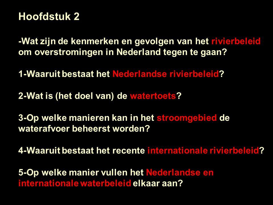 Hoofdstuk 2 -Wat zijn de kenmerken en gevolgen van het rivierbeleid om overstromingen in Nederland tegen te gaan? 1-Waaruit bestaat het Nederlandse ri