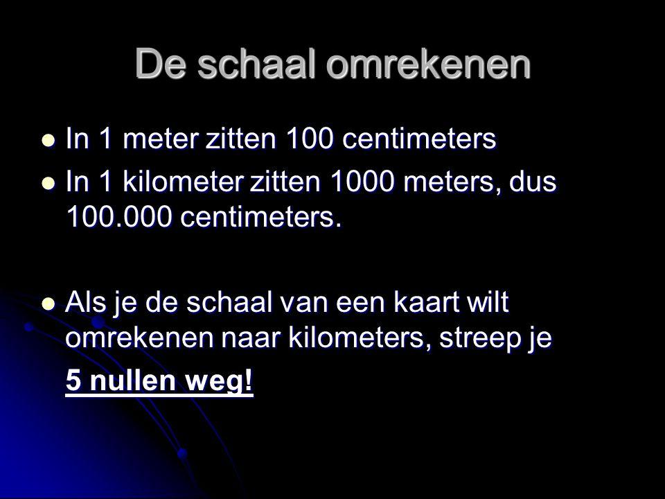 De schaal omrekenen In 1 meter zitten 100 centimeters In 1 meter zitten 100 centimeters In 1 kilometer zitten 1000 meters, dus 100.000 centimeters. In