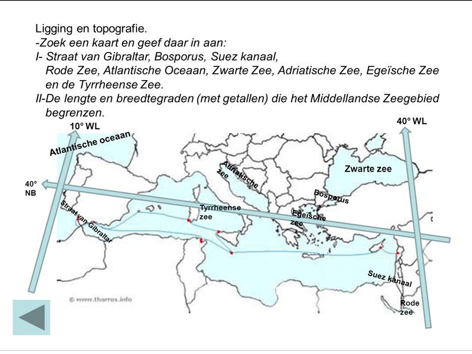 Ligging en topografie. -Zoek een kaart en geef daar in aan: I- Straat van Gibraltar, Bosporus, Suez kanaal, Rode Zee, Atlantische Oceaan, Zwarte Zee,