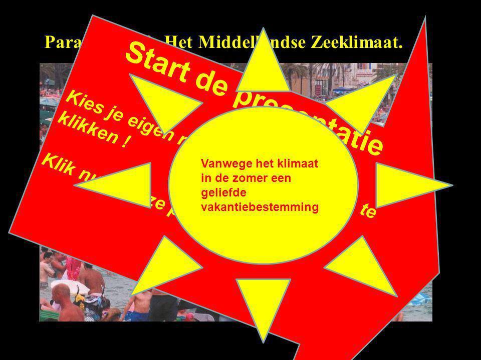 Paragraaf 2.2: Het Middellandse Zeeklimaat. Start de presentatie Kies je eigen route door in de dia's te klikken ! Klik nu in deze pijl ! Vanwege het