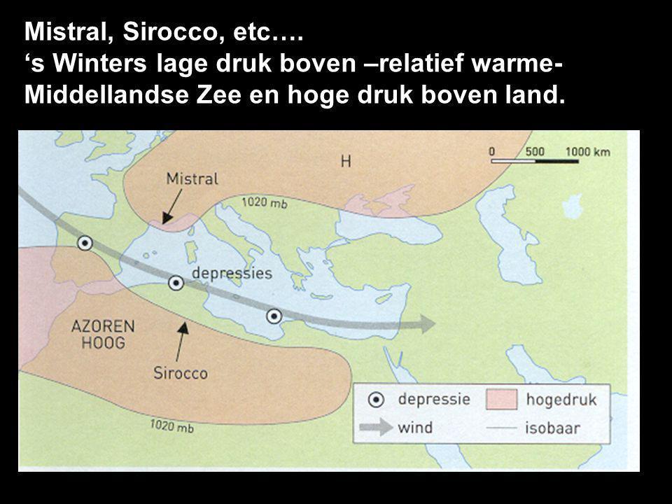 Mistral, Sirocco, etc…. 's Winters lage druk boven –relatief warme- Middellandse Zee en hoge druk boven land.