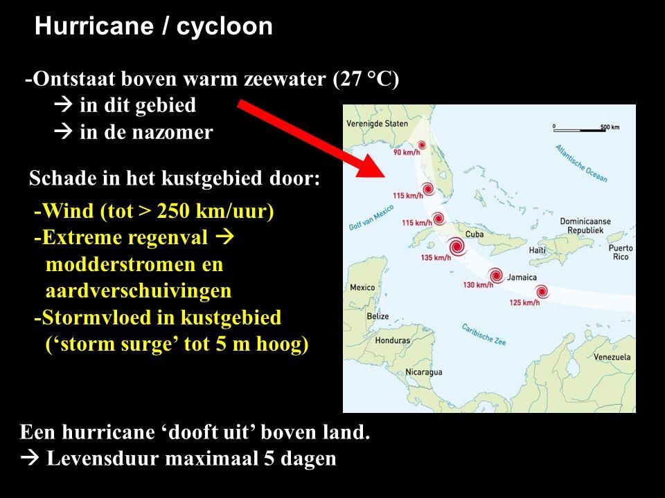 -Ontstaat boven warm zeewater (27 °C)  in dit gebied  in de nazomer Hurricane / cycloon Schade in het kustgebied door: Een hurricane 'dooft uit' bov