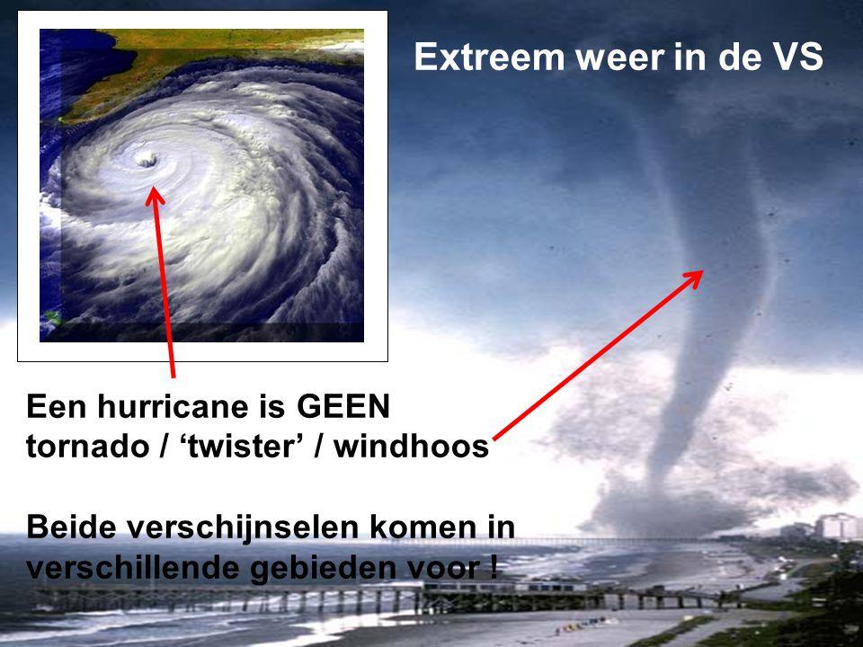 Een hurricane is GEEN tornado / 'twister' / windhoos Beide verschijnselen komen in verschillende gebieden voor ! Extreem weer in de VS