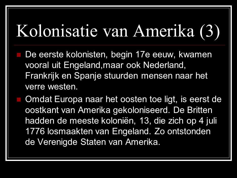 Kolonisatie van Amerika (3) De eerste kolonisten, begin 17e eeuw, kwamen vooral uit Engeland,maar ook Nederland, Frankrijk en Spanje stuurden mensen naar het verre westen.