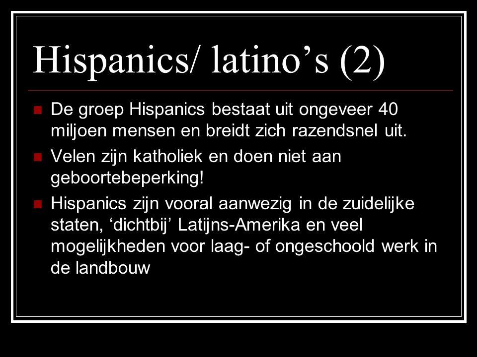 Hispanics/ latino's (2) De groep Hispanics bestaat uit ongeveer 40 miljoen mensen en breidt zich razendsnel uit.