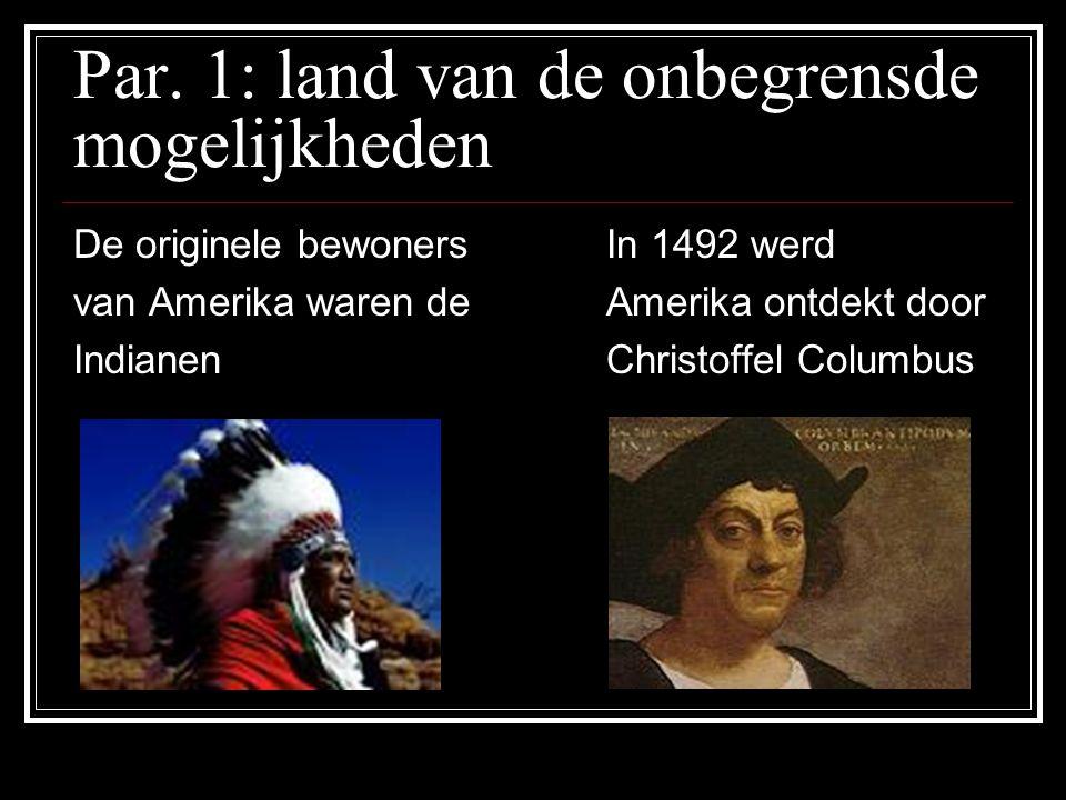 Par. 1: land van de onbegrensde mogelijkheden De originele bewoners In 1492 werd van Amerika waren de Amerika ontdekt door IndianenChristoffel Columbu