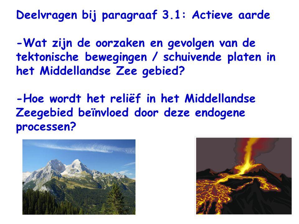 Deelvragen bij paragraaf 3.1: Actieve aarde -Wat zijn de oorzaken en gevolgen van de tektonische bewegingen / schuivende platen in het Middellandse Ze