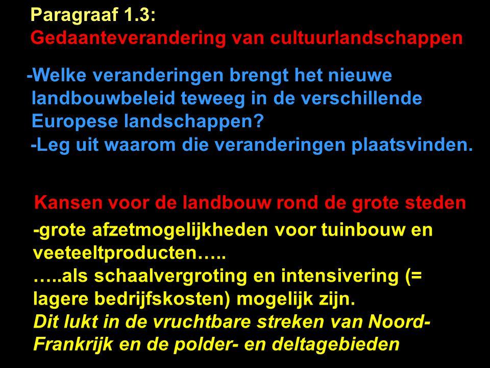 Paragraaf 1.3: Gedaanteverandering van cultuurlandschappen -Welke veranderingen brengt het nieuwe landbouwbeleid teweeg in de verschillende Europese landschappen.