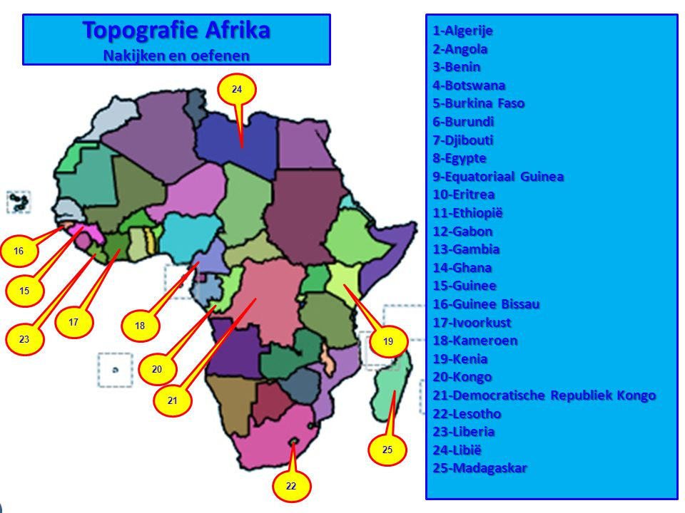 Topografie Afrika Nakijken en oefenen 1-Algerije 2-Angola 3-Benin 4-Botswana 5-Burkina Faso 6-Burundi 7-Djibouti 8-Egypte 9-Equatoriaal Guinea 10-Erit