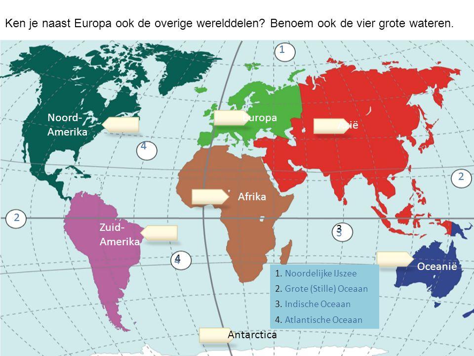 Noord- Amerika Zuid- Amerika Antarctica Europa Afrika Azië Oceanië 1 2 2 3 4 4 2 1 2 4 4 3 1. Noordelijke IJszee? 2. Grote (Stille) Oceaan? 3. Indisch