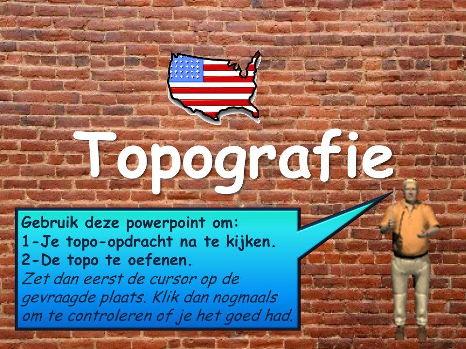 Topografie Gebruik deze powerpoint om: 1-Je topo-opdracht na te kijken. 2-De topo te oefenen. Zet dan eerst de cursor op de gevraagde plaats. Klik dan