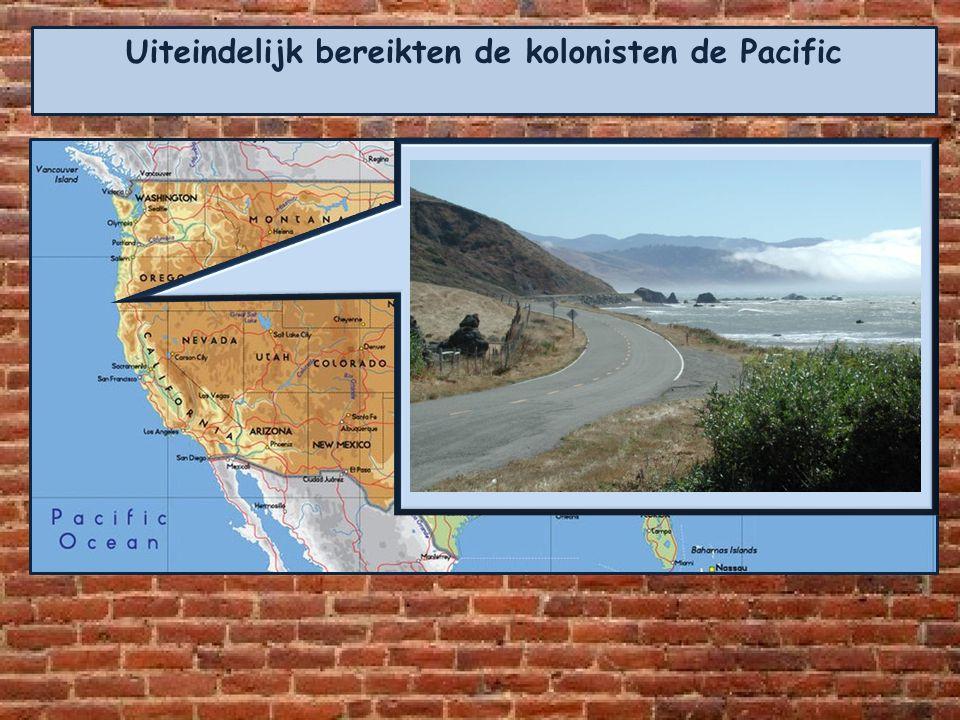 Uiteindelijk bereikten de kolonisten de Pacific.