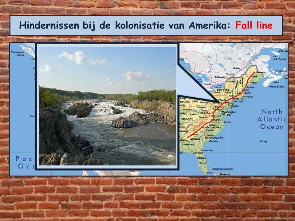 Hindernissen bij de kolonisatie van Amerika: Fall line Via de rivieren trok men per kano (afgekeken van de indianen) het nog onontgonnen continent in.