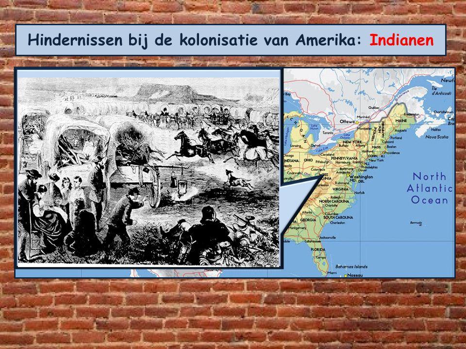 Hindernissen bij de kolonisatie van Amerika: Indianen Op weg naar het westen kwamen de kolonisten ook indianen tegen. Natuurlijk gaven die hun land ni