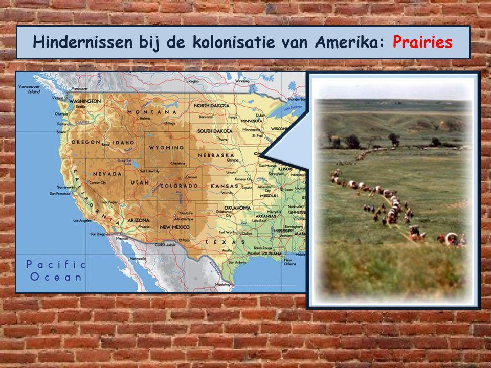 Hindernissen bij de kolonisatie van Amerika: Prairies Na de rivieren volgden de 'Great Plains'. De uitgestrekte vlaktes van de prairie waar door de dr