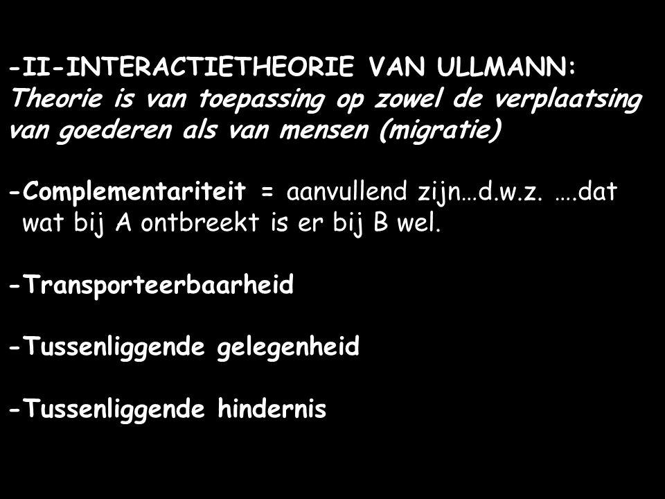 -II-INTERACTIETHEORIE VAN ULLMANN: Theorie is van toepassing op zowel de verplaatsing van goederen als van mensen (migratie) -Complementariteit = aanvullend zijn…d.w.z.