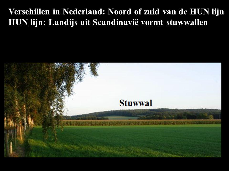Verschillen in Nederland: Noord of zuid van de HUN lijn HUN lijn: Landijs uit Scandinavië vormt stuwwallen Haarlem Utrecht Nijmegen