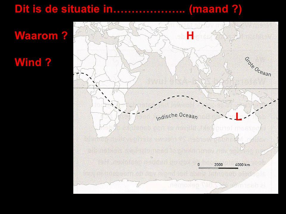 Dit is de situatie in……………….. (maand ?) Waarom ?H Wind ? L