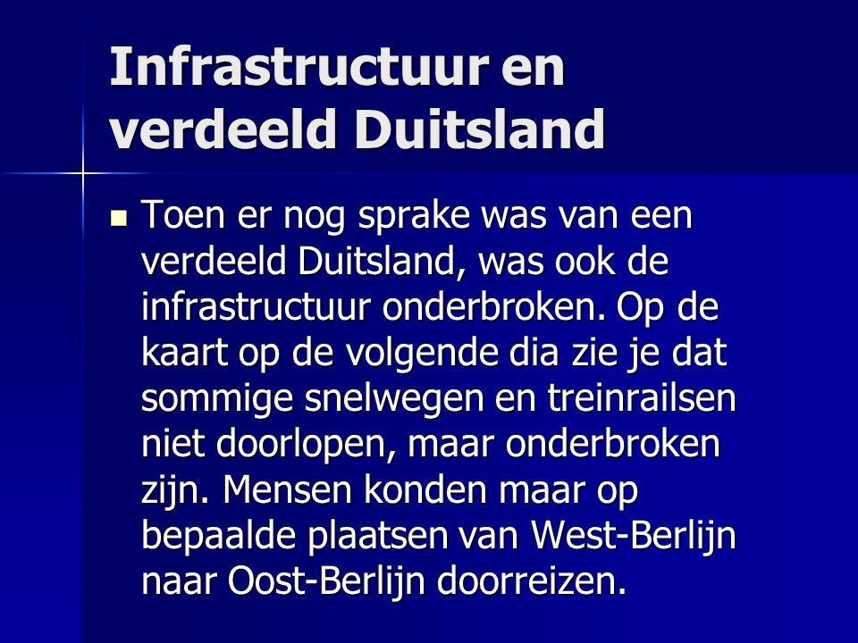 Infrastructuur en verdeeld Duitsland Toen er nog sprake was van een verdeeld Duitsland, was ook de infrastructuur onderbroken.
