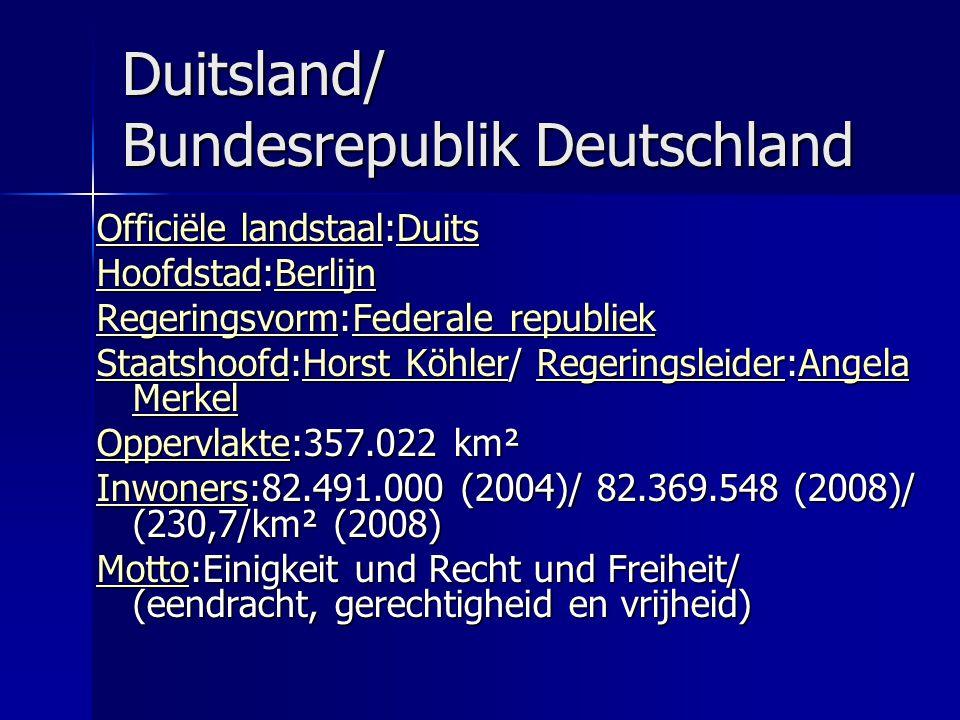 Duitsland/ Bundesrepublik Deutschland Officiële landstaalOfficiële landstaal:Duits Duits Officiële landstaalDuits HoofdstadHoofdstad:Berlijn Berlijn HoofdstadBerlijn RegeringsvormRegeringsvorm:Federale republiek Federale republiek RegeringsvormFederale republiek StaatshoofdStaatshoofd:Horst Köhler/ Regeringsleider:Angela Merkel Horst KöhlerRegeringsleiderAngela Merkel StaatshoofdHorst KöhlerRegeringsleiderAngela Merkel OppervlakteOppervlakte:357.022 km² Oppervlakte:357.022 km² Oppervlakte InwonersInwoners:82.491.000 (2004)/ 82.369.548 (2008)/ (230,7/km² (2008) Inwoners MottoMotto:Einigkeit und Recht und Freiheit/ (eendracht, gerechtigheid en vrijheid) Motto