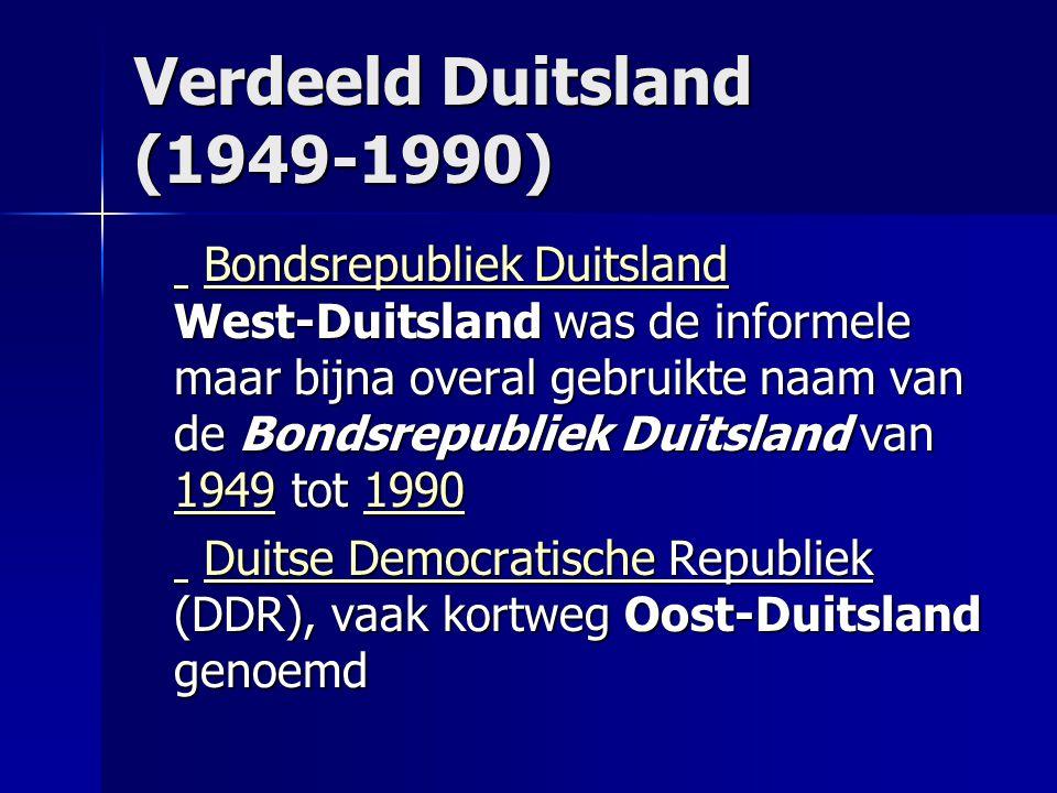 Verdeeld Duitsland (1949-1990) Bondsrepubliek Duitsland West-Duitsland was de informele maar bijna overal gebruikte naam van de Bondsrepubliek Duitsland van 1949 tot 1990 Bondsrepubliek Duitsland West-Duitsland was de informele maar bijna overal gebruikte naam van de Bondsrepubliek Duitsland van 1949 tot 1990Bondsrepubliek Duitsland 19491990 Bondsrepubliek Duitsland 19491990 Duitse Democratische Republiek (DDR), vaak kortweg Oost-Duitsland genoemd Duitse Democratische Republiek (DDR), vaak kortweg Oost-Duitsland genoemdDuitse Democratische Duitse Democratische