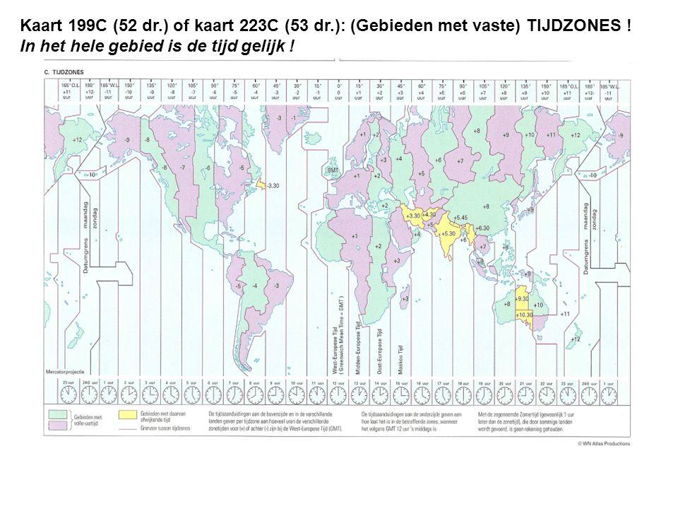 Kaart 199C (52 dr.) of kaart 223C (53 dr.): (Gebieden met vaste) TIJDZONES ! In het hele gebied is de tijd gelijk !