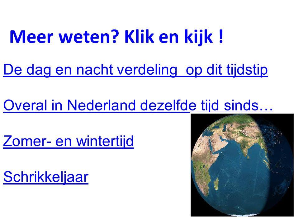 De dag en nacht verdeling op dit tijdstip Overal in Nederland dezelfde tijd sinds… Zomer- en wintertijd Schrikkeljaar Meer weten? Klik en kijk !