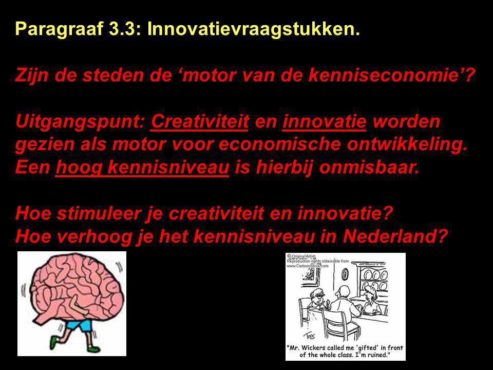 Paragraaf 3.3: Innovatievraagstukken. Zijn de steden de 'motor van de kenniseconomie'? Uitgangspunt: Creativiteit en innovatie worden gezien als motor