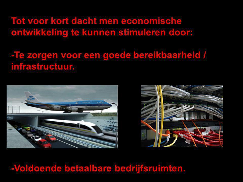 Tot voor kort dacht men economische ontwikkeling te kunnen stimuleren door: -Te zorgen voor een goede bereikbaarheid / infrastructuur. -Voldoende beta