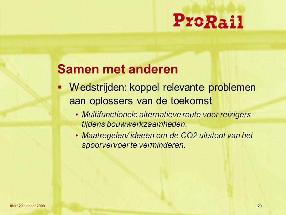 titel / 23 oktober 200823  Wedstrijden: koppel relevante problemen aan oplossers van de toekomst Multifunctionele alternatieve route voor reizigers t