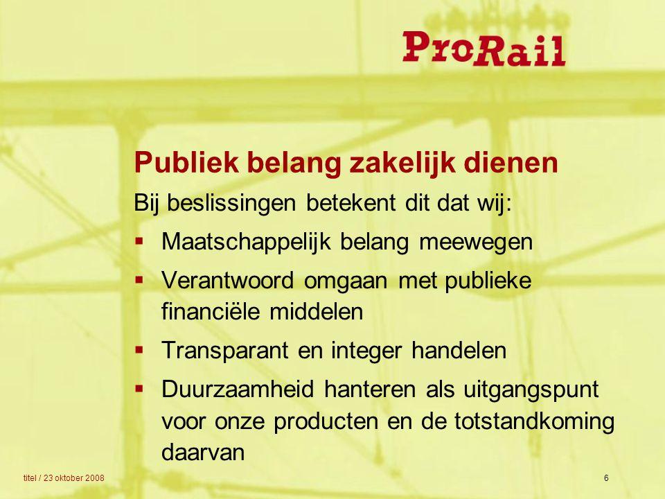 titel / 23 oktober 20086 Bij beslissingen betekent dit dat wij:  Maatschappelijk belang meewegen  Verantwoord omgaan met publieke financiële middele