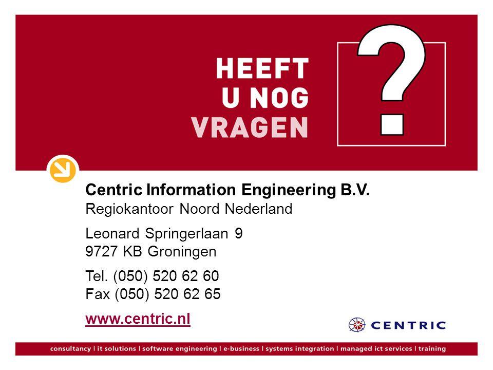 Centric Information Engineering B.V. Regiokantoor Noord Nederland Leonard Springerlaan 9 9727 KB Groningen Tel. (050) 520 62 60 Fax (050) 520 62 65 ww