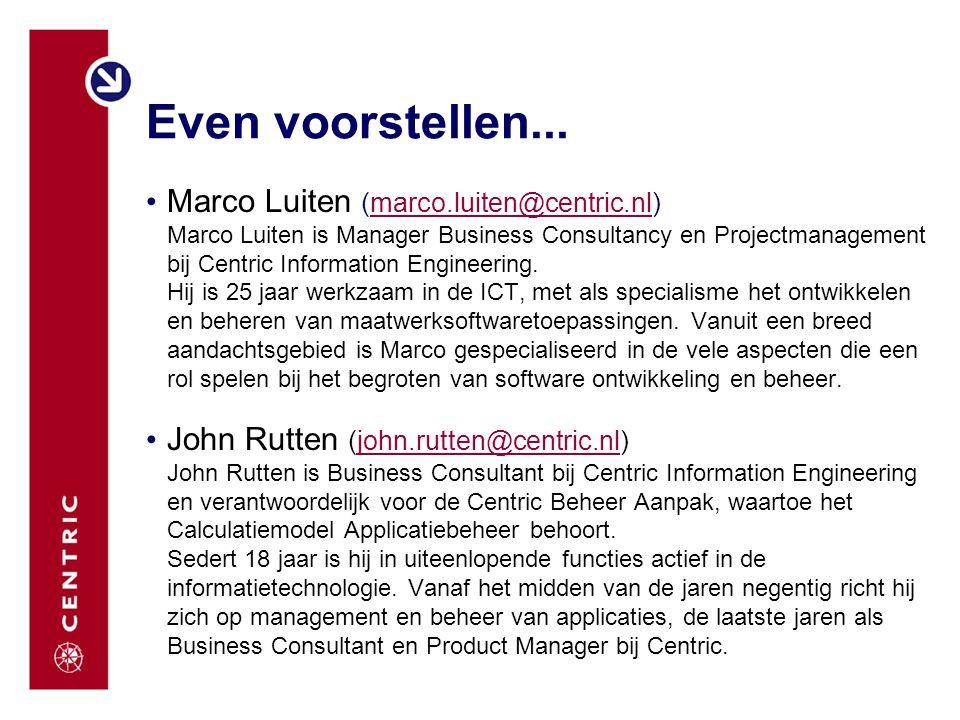 Even voorstellen... Marco Luiten (marco.luiten@centric.nl) Marco Luiten is Manager Business Consultancy en Projectmanagement bij Centric Information E