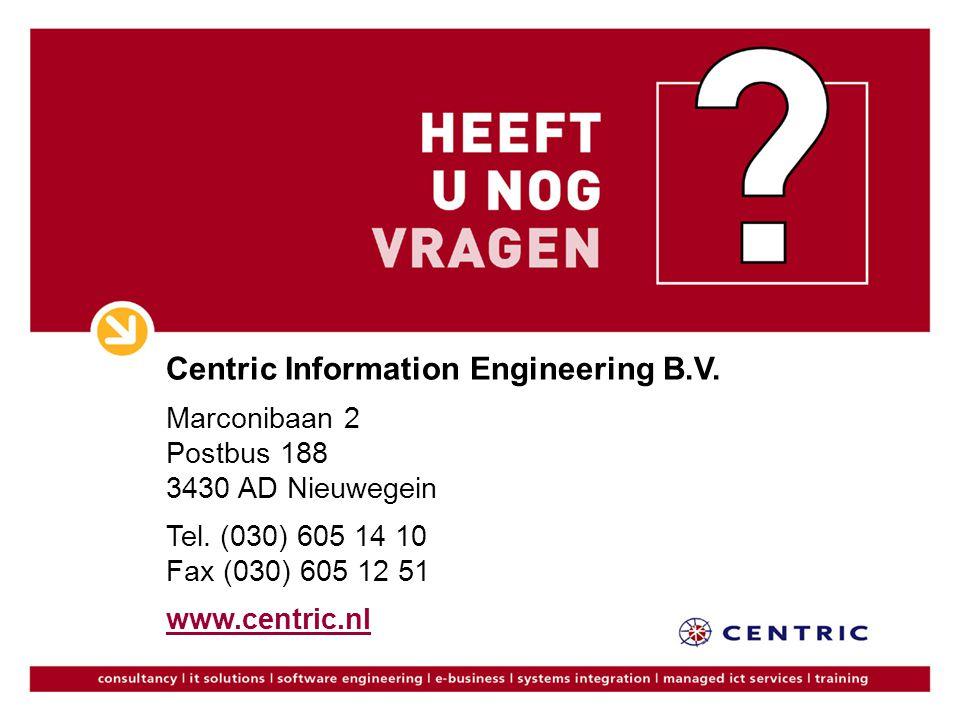 Centric Information Engineering B.V. Marconibaan 2 Postbus 188 3430 AD Nieuwegein Tel. (030) 605 14 10 Fax (030) 605 12 51 www.centric.nl www.centric.