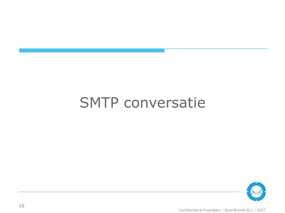 Confidential & Proprietary – SpamExperts B.V. - 2007 TM 18 SMTP conversatie