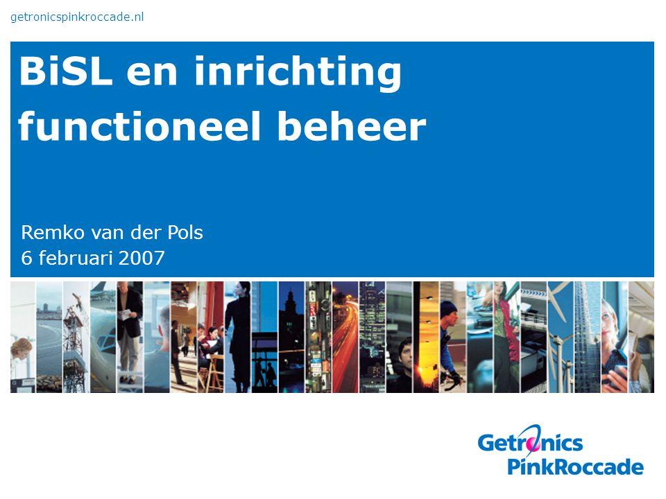 BiSL en inrichting functioneel beheer Remko van der Pols 6 februari 2007 getronicspinkroccade.nl