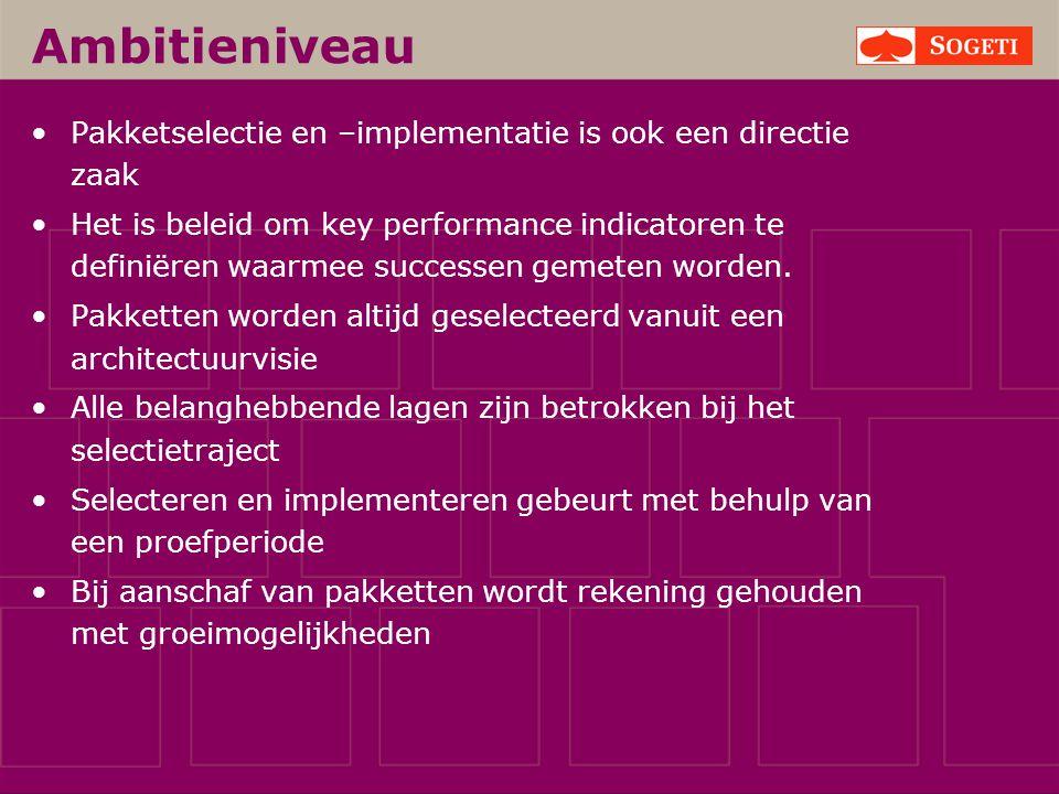 Ambitieniveau Pakketselectie en –implementatie is ook een directie zaak Het is beleid om key performance indicatoren te definiëren waarmee successen g