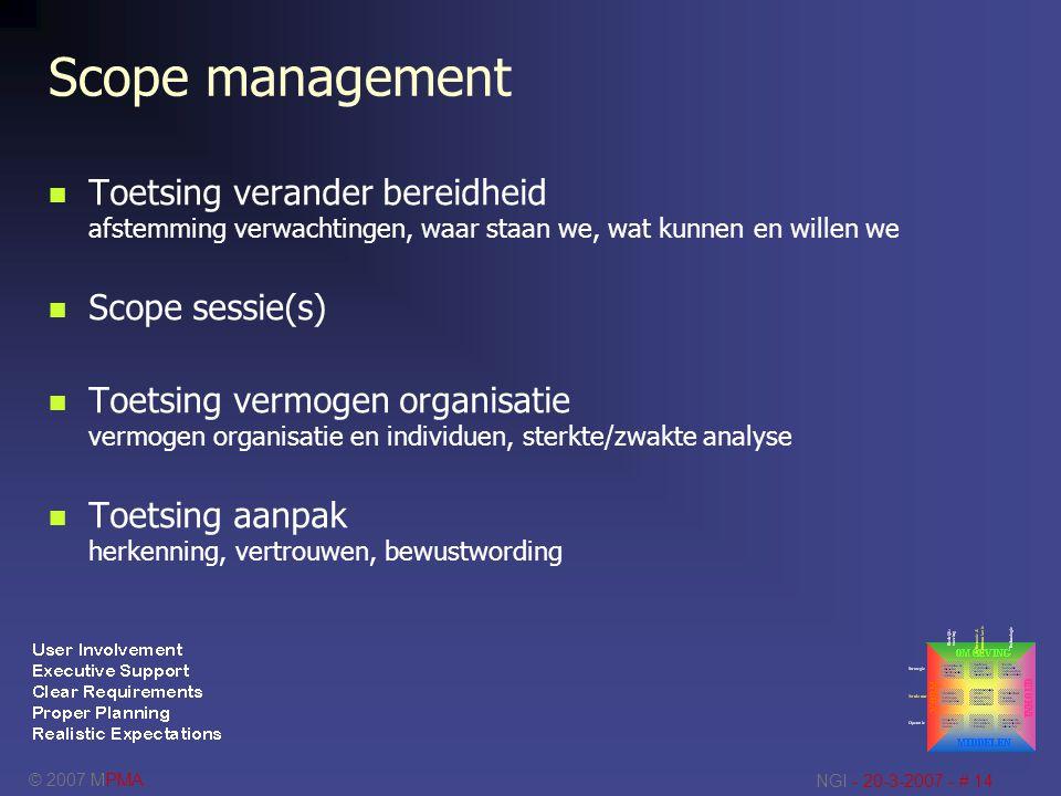 © 2007 MPMA NGI - 20-3-2007 - # 14 Scope management Toetsing verander bereidheid afstemming verwachtingen, waar staan we, wat kunnen en willen we Scop