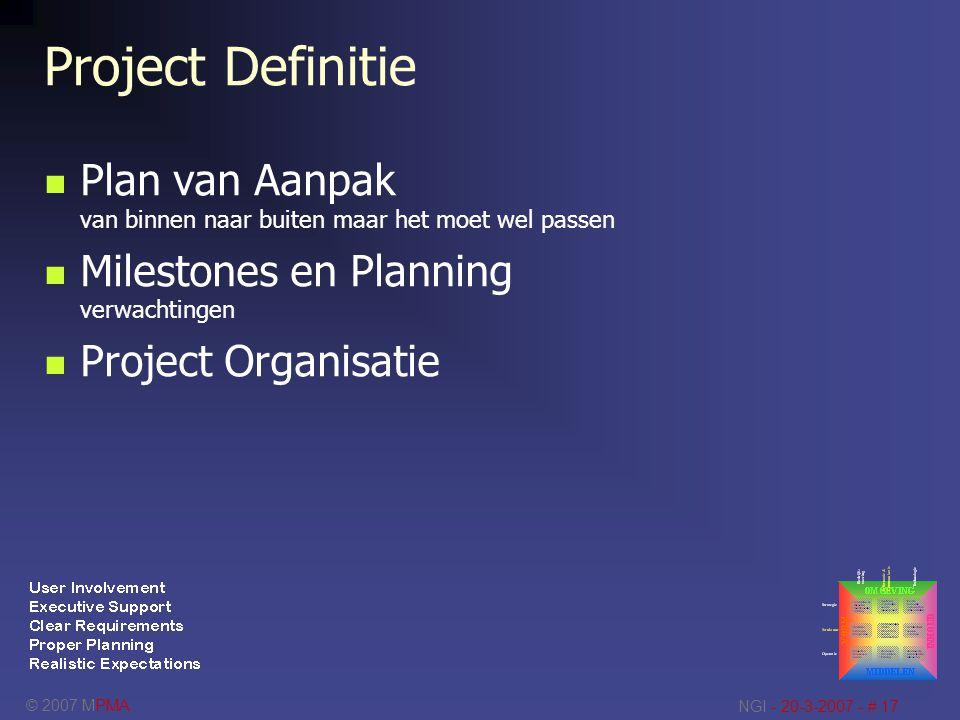 © 2007 MPMA NGI - 20-3-2007 - # 17 Project Definitie Plan van Aanpak van binnen naar buiten maar het moet wel passen Milestones en Planning verwachtin