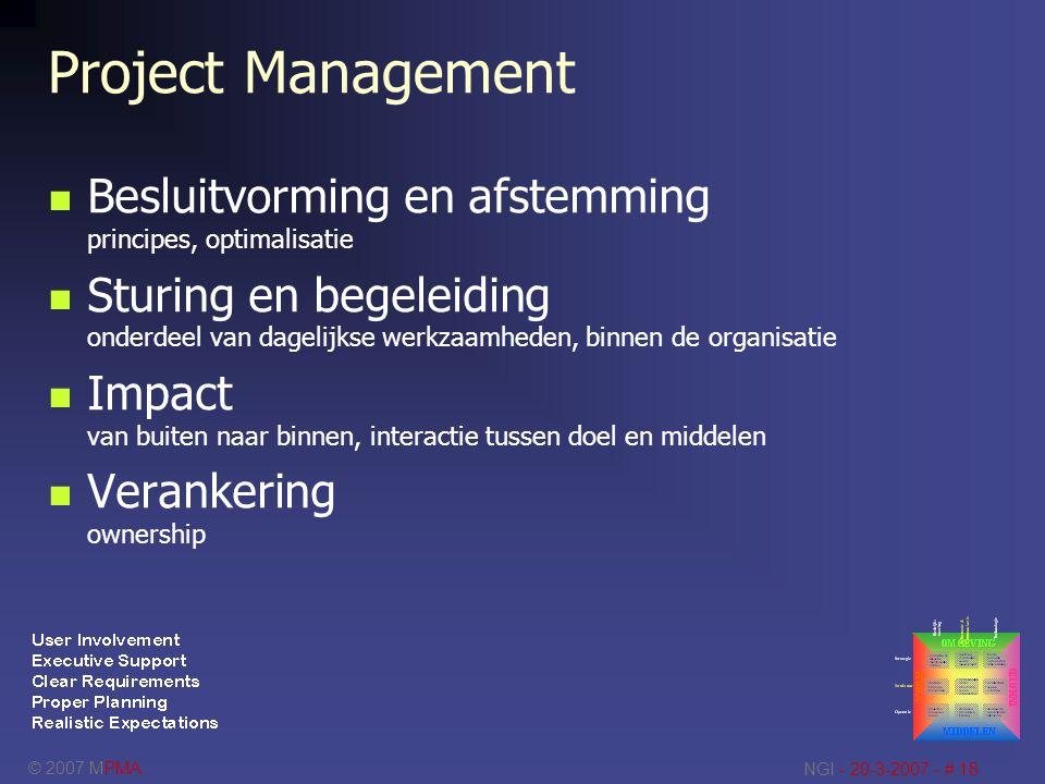 © 2007 MPMA NGI - 20-3-2007 - # 18 Project Management Besluitvorming en afstemming principes, optimalisatie Sturing en begeleiding onderdeel van dagel