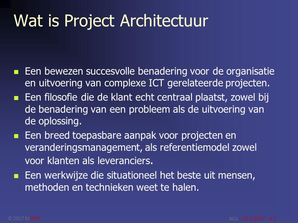© 2007 MPMA NGI - 20-3-2007 - # 3 Wat is Project Architectuur Een bewezen succesvolle benadering voor de organisatie en uitvoering van complexe ICT ge