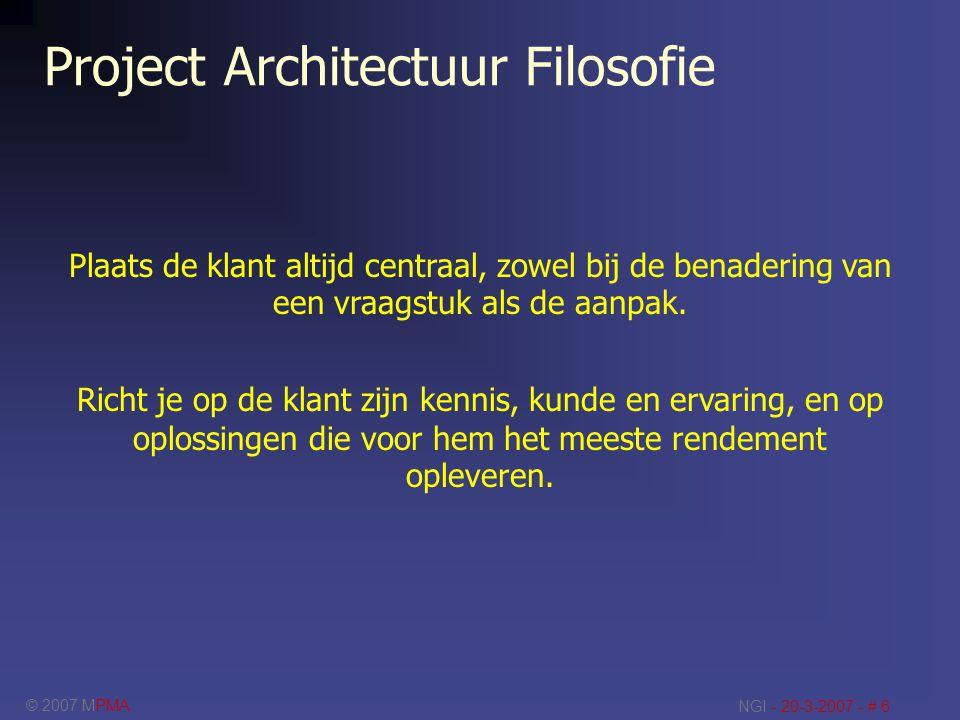© 2007 MPMA NGI - 20-3-2007 - # 6 Project Architectuur Filosofie Plaats de klant altijd centraal, zowel bij de benadering van een vraagstuk als de aan